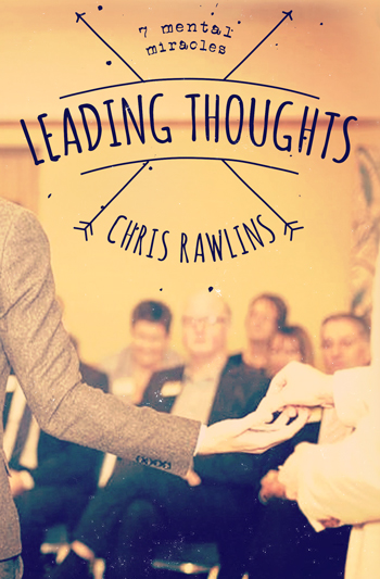 Chris Rawlins - Leading Thoughts