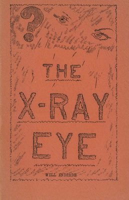 Will Andrade - The X-Ray Eye Act
