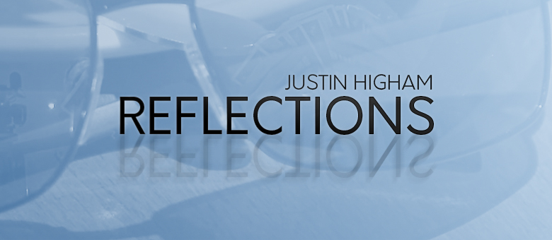 Justin Higham - Reflections