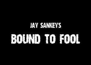 Jay Sankey - BOUND TO FOOL